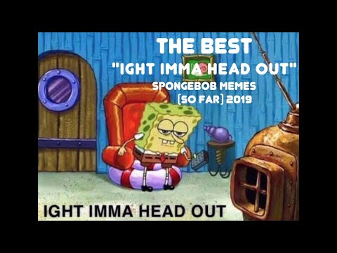 The Best Ight Imma Head Out Spongebob Memes So Far Part 1 Of 3 Youtube