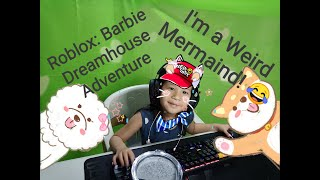 Roblox: Barbie Dreamhouse Adventure - I'm a weird Mermaid