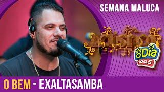O Bem - #Exaltasamba canta Arlindo Cruz (Especial Semana Maluca 2018)