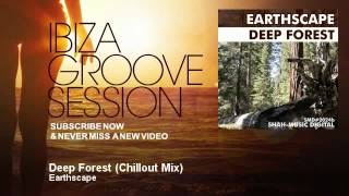 Earthscape - Deep Forest - Chillout Mix - IbizaGrooveSession