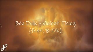 Ben Dolic - Violent Thing (feat. B-OK) ||  LYRICS  ||  Veo