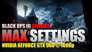 Black Ops III Zombies Max Settings Test on 1080p with a GTX 960