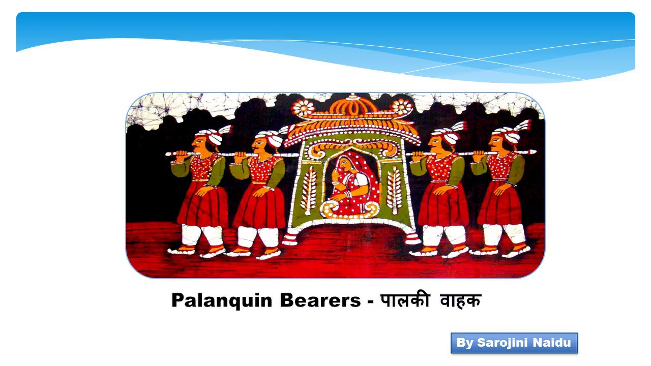 Palanquin Bearers by Sarojini Naidu:: Hindi Translation and Summary