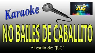 NO BAILES DE CABALLITO -Karaoke- Arreglo por JLG