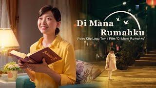 "Lagu Pujian Kristen - ""Di Mana Rumahku"" - Tuhan adalah pelabuhan jiwaku(Video Musik)"