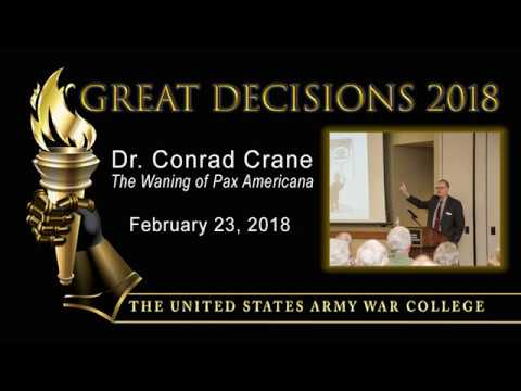 Great Decisions 2018 - The Waning of Pax Americana - Dr. Conrad Crane