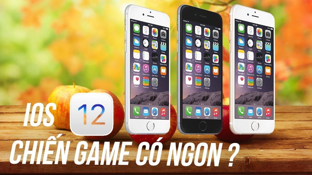 TEST GAME IPHONE 6 LÊN IOS 12 : Ổn hơn iOS 11