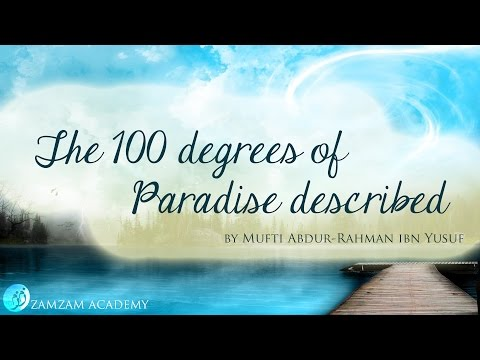 The 100 Degrees of Paradise Described | Mufti Abdur-Rahman ibn Yusuf