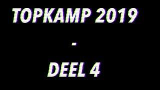 Topkamp 2019 - Deel 4