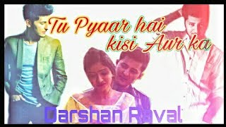 Tu Pyaar Hai Kisi Aur Ka || Best Love Story By Darshan Raval || Darshan Raval Latest Hit ||