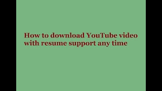 Download YouTube video with resume support anytime.mp4