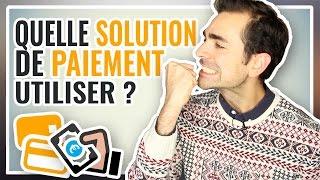 Quelle SOLUTION DE PAIEMENT en ligne utiliser ?