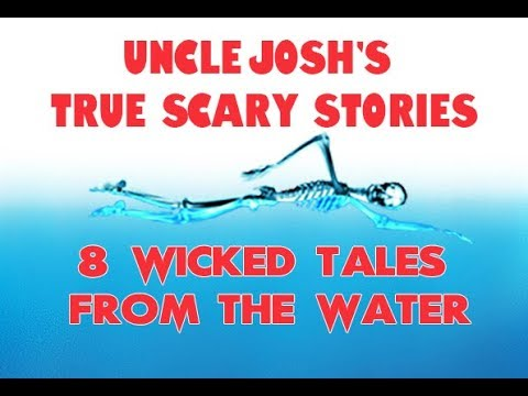 Uncle Josh's True Scary Stories Wicked Stories From the Water | Horror | Crazy Tales