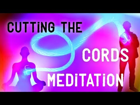 Cutting The Cords GUIDED MEDITATION. Helping You Let Go Of Someone Finally.