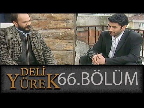 Deli Yürek 66.Bölüm Tek Part İzle (HD)