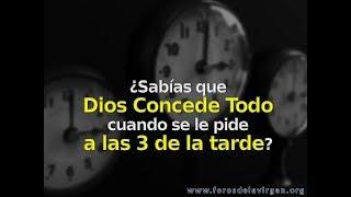 ¿Sabías que Dios Concede Todo, cuando se le pide a las 3 de la tarde?
