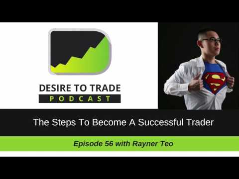 Desire To Trade Podcast 056: The Steps To Become A Successful Trader - Rayner Teo