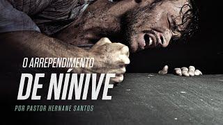 O Arrependimento de Nínive - Pr Hernane Santos
