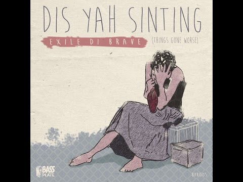 Exile Di Brave - Dis Yah Sinting (Things Gone Worse) (Bassplate Records)