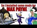 So I installed some mods for Max Payne 2...