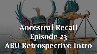 Ancestral Recall #23: ABU Retrospective Intro