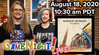 GameNight! Live! Aug 18, 2020 10:30am PDT Shadow of the Obelisk!