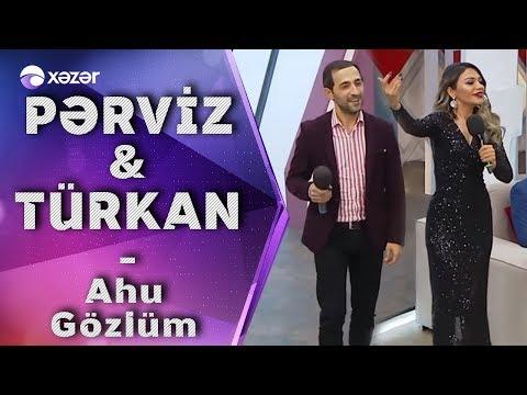 Pərviz Bülbülə & Türkan Vəlizadə -  Ahu Gözlüm