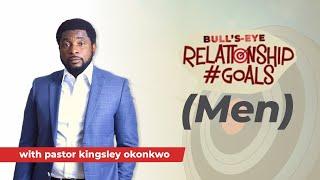 Relationship Goals For Men | Bull's-Eye Part 3 | Pastor Kingsley Okonkwo