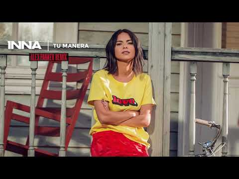 INNA - Tu Manera | Alex Parker Remix