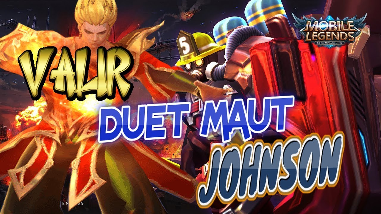 "DUET MAU VALIR & JOHNSON GG "" Mobile Legends Bang Bang"