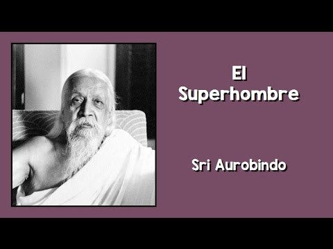 Sri Aurobindo: El Superhombre - YouTube