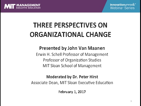 Organizational Change: Three Perspectives from John Van Maanen