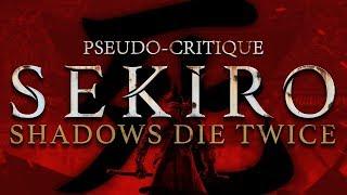 Pseudo-Critique : Sekiro - Shadows Die Twice