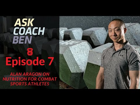 Ask Coach Ben Ep. 7: Alan Aragon on Nutrition for Combat Sports Athletes