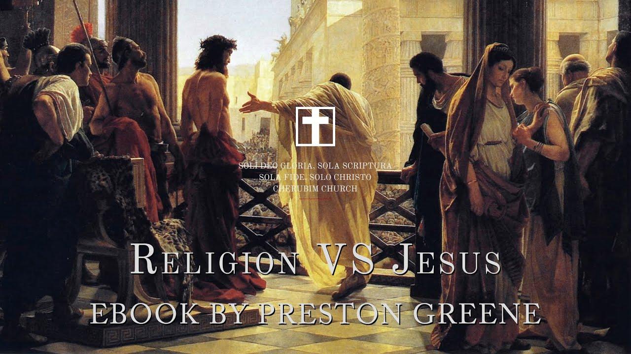 Religion Vs Jesus  Ebook By Preston Greene  Holytext
