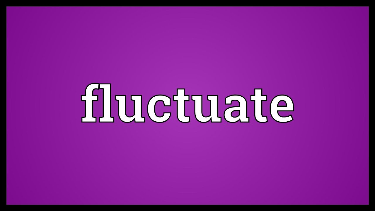 Good Fluctuate Meaning