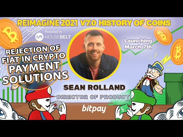 Staying In Crypto Network | Sean Rolland - Bitpay | REIMAGINE v7.0 #20