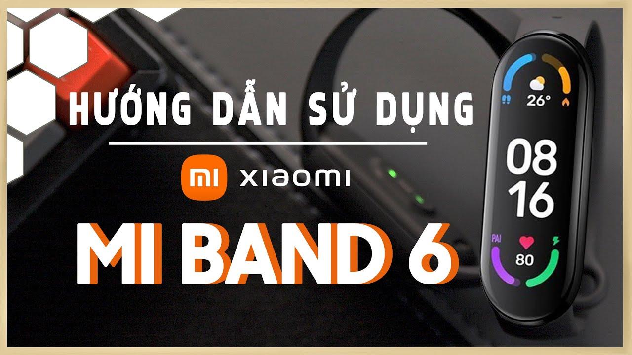Hướng dẫn sử dụng Xiaomi Mi Band 6 chi tiết nhất   Thế Giới Đồng Hồ