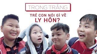 Trẻ con nghĩ gì về LY HÔN?