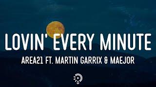 Area21 - Lovin' Every Minute ft. Martin Garrix & Maejor (Lyrics)