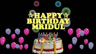 MRIDUL HAPPY BIRTHDAY TO YOU