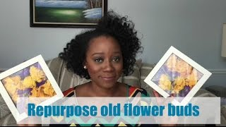 Repurpose Old Flower Buds | Diy Tutorial