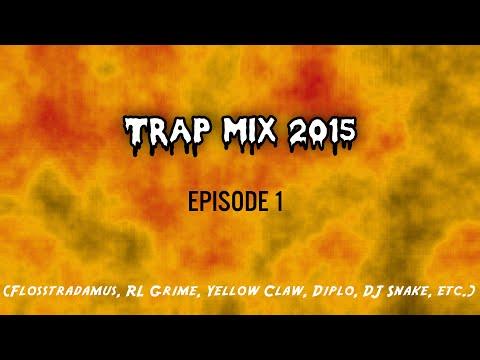 Trap Mix 2015 - Ep. 1 (Flosstradamus, RL...