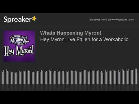 Hey Myron: I've Fallen for a Workaholic