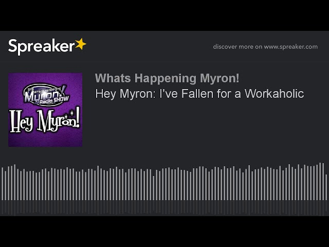 Hey Myron: I've Fallen for a Workaholic
