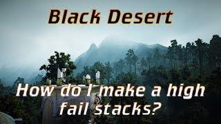 bdo how do i make a high fail stacks