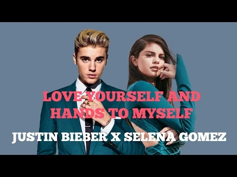 Love Yourself and Hands To Myself Mashup [with Lyrics] | Justin Bieber | Selena Gomez