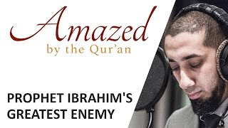 Amazed by the Quran with Nouman Ali Khan: Prophet Ibrahim's Greatest Enemy