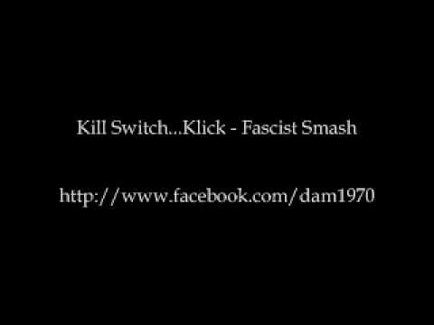 Kill Switch...Klick - Fascist Smash