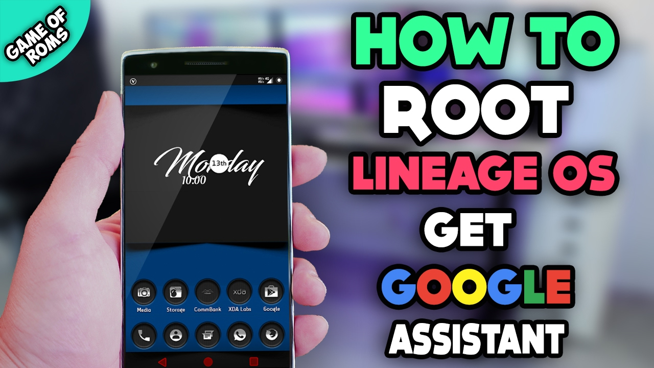 How to Root Lineage Os and Get Google Assistant